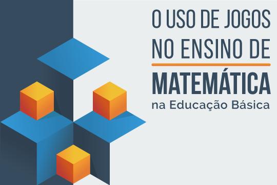 O uso de jogos no ensino de matemática na Educação Básica
