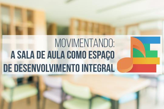 Movimentando: a sala de aula como espaço de desenvolvimento integral