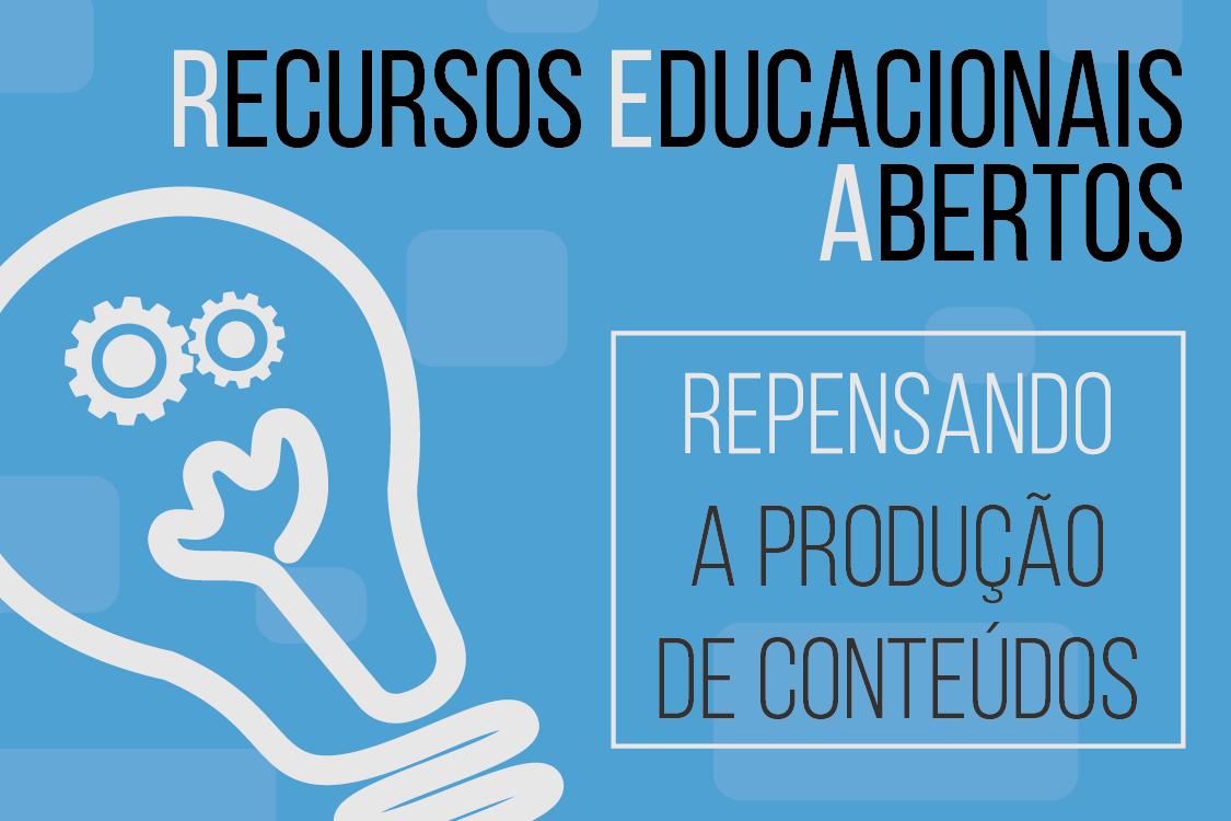 Recursos Educacionais Abertos: repensando a produção de conteúdos