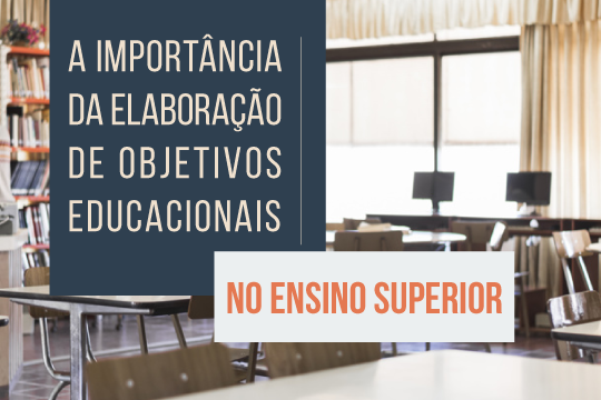 A importância da elaboração de objetivos educacionais no Ensino Superior