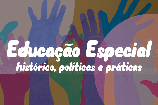 Educação Especial: histórico, políticas e práticas