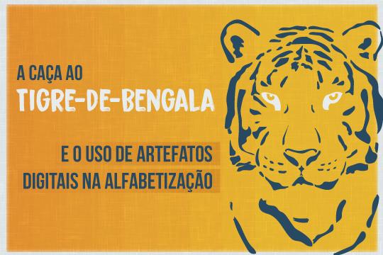 A caça ao tigre-de-Bengala e o uso de artefatos digitais na alfabetização