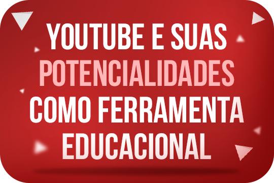 YouTube e suas potencialidades como ferramenta educacional