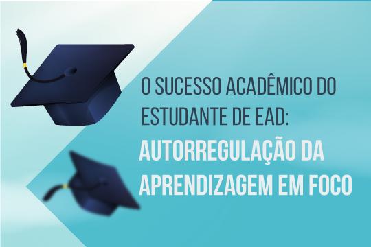 O sucesso acadêmico do estudante de EaD: autorregulação da aprendizagem em foco