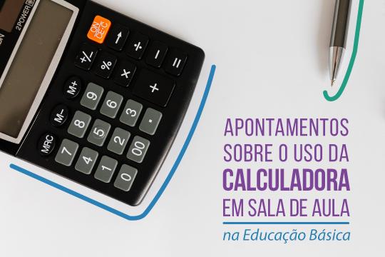 Apontamentos sobre o uso da calculadora em sala de aula na Educação Básica