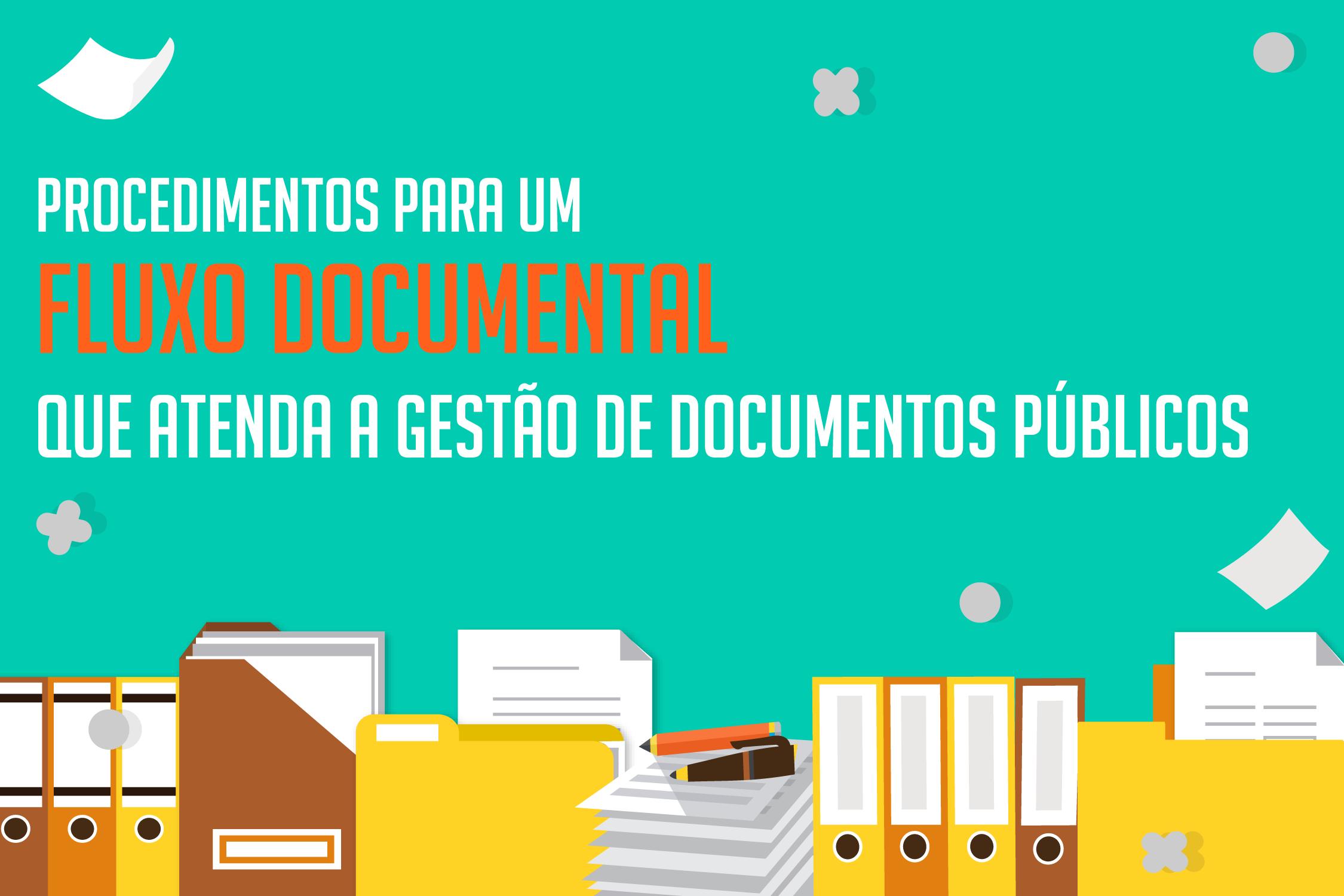 Procedimentos para um fluxo documental que atenda a Gestão de Documentos Públicos