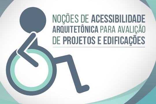 Noções de acessibilidade arquitetônica para avaliação de projetos e edificações